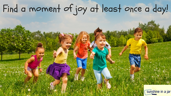 Find a moment of joy at least once a day!