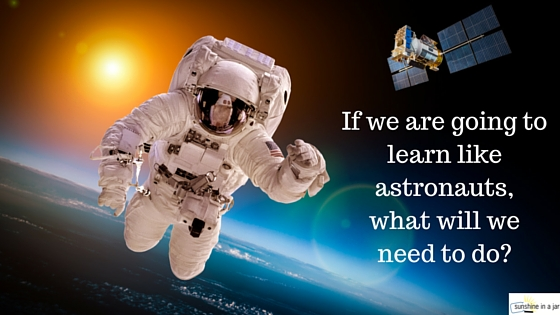 What would it be like if we all learned like astronauts-